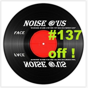 Noise R Us  #137 Off !